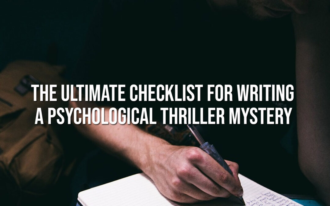 The Ultimate Checklist for Writing a Psychological Thriller Mystery